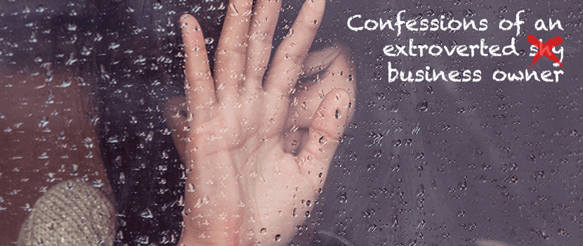 Confessions of an Extroverted Recovering-Shy Business Owner