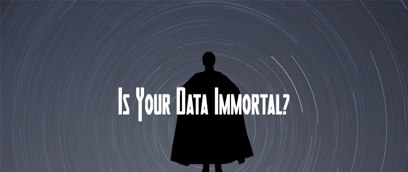 Is Your Data Immortal?